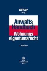 Anwalts-Handbuch Wohnungseigentumsrecht - Köhler - 3. Auflage 2013